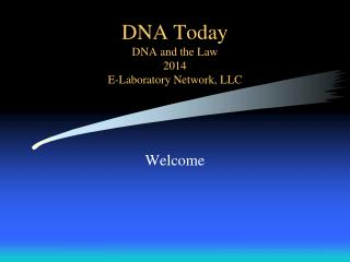 DNA Today DNA and the Law 2014 E-Laboratory Network, LLC