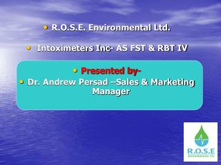 R.O.S.E. Environmental Ltd.  Intoximeters Inc- AS FST & RBT IV Presented by-