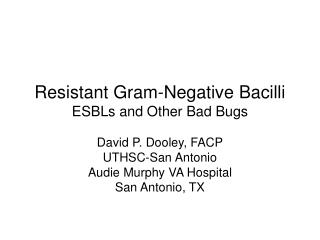 Resistant Gram-Negative Bacilli ESBLs and Other Bad Bugs