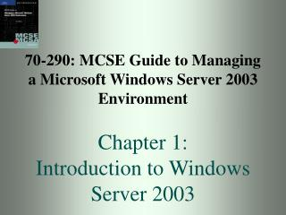 70-290: MCSE Guide to Managing a Microsoft Windows Server 2003 Environment  Chapter 1: Introduction to Windows Server 20