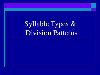 Syllable Types &  Division Patterns