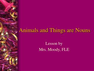 Animals and Things are Nouns