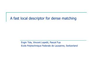 A fast local descriptor for dense matching