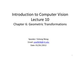 Introduction to Computer Vision Lecture 10 Chapter 6: Geometric Transformations