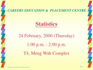 Statistics 24 February, 2000 (Thursday) 1:00 p.m. - 2:00 p.m. T4, Meng Wah Complex