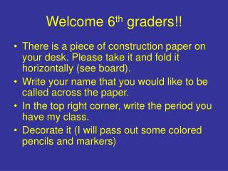 Welcome 6 th  graders!!
