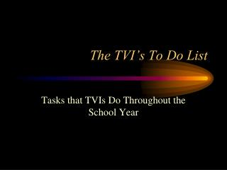 The TVI's To Do List