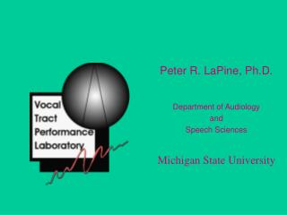 Peter R. LaPine, Ph.D. Department of Audiology  and  Speech Sciences Michigan State University