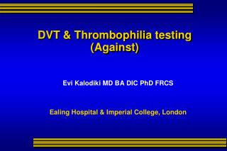 DVT & Thrombophilia testing  (Against)