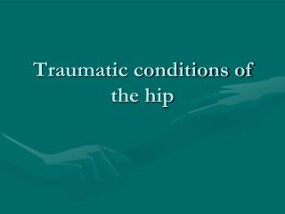 Traumatic conditions of the hip