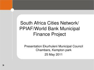 South Africa Cities Network/ PPIAF/World Bank Municipal Finance Project