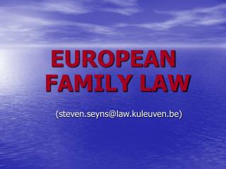 EUROPEAN FAMILY LAW (steven.seyns@law.kuleuven.be)