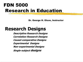 FDN 5000  Research in Education   Dr. George H. Olson, Instructor