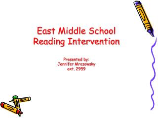 East Middle School Reading Intervention Presented by:  Jennifer Mrozowsky ext. 2959