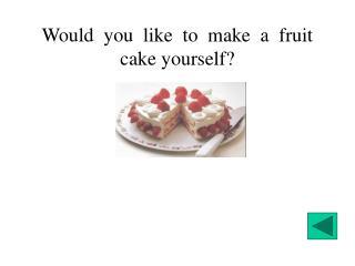 Would  you  like  to  make  a  fruit  cake yourself?