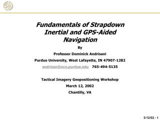 Fundamentals of Strapdown Inertial and GPS-Aided Navigation By Professor Dominick Andrisani