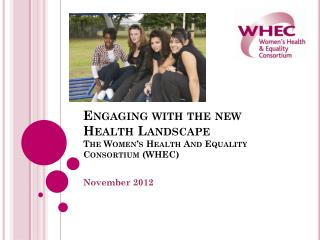 Engaging with the new Health Landscape The Women's Health And Equality Consortium (WHEC)