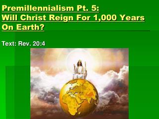 Premillennialism Pt. 5:  Will  Christ Reign For 1,000 Years On Earth?