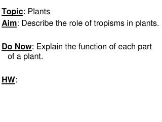 Topic : Plants Aim : Describe the role of tropisms in plants.