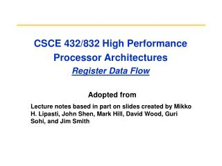 CSCE 432/832 High Performance Processor Architectures Register Data Flow
