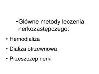 Gl wne metody leczenia nerkozastepczego: Hemodializa Dializa otrzewnowa Przeszczep nerki