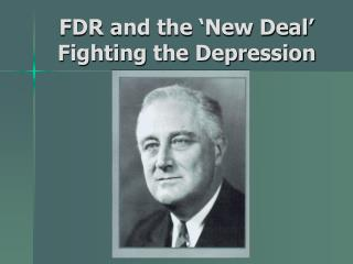 FDR and the 'New Deal' Fighting the Depression