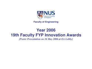 Year 2006 19th Faculty FYP Innovation Awards [Poster Presentation on 16 May 2006 at EA Lobby]