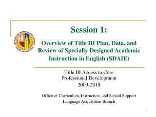 Session 1:   Overview of Title III Plan, Data, and Review of Specially Designed Academic Instruction in English SDAIE