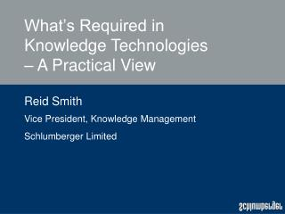 What�s Required in Knowledge Technologies � A Practical View