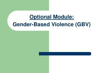 Optional Module : Gender- B ased Violence (GBV)