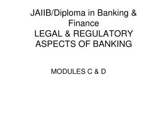 JAIIB/Diploma in Banking & Finance LEGAL & REGULATORY ASPECTS OF BANKING