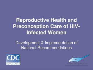 Reproductive Health and Preconception Care of HIV-Infected Women