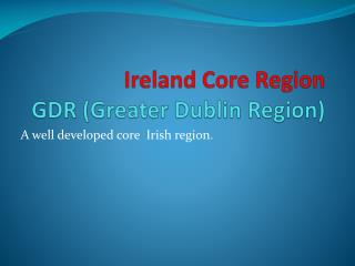 Ireland Core Region  GDR (Greater Dublin Region)