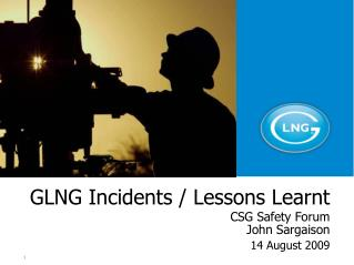 GLNG Incidents / Lessons Learnt CSG Safety Forum