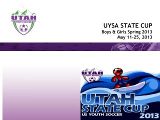 UYSA STATE CUP Boys & Girls Spring 2013 May 11-25, 2013