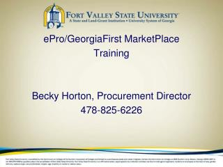 ePro/GeorgiaFirst MarketPlace  Training Becky Horton, Procurement Director 478-825-6226
