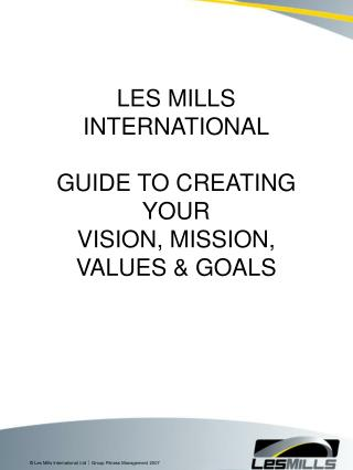 LES MILLS INTERNATIONAL GUIDE TO CREATING YOUR VISION, MISSION, VALUES & GOALS