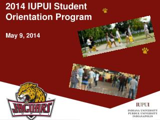 2014 IUPUI Student Orientation Program May 9, 2014