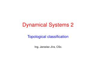 Dynamical Systems 2 Topological classification