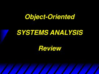 Object-Oriented SYSTEMS ANALYSIS Review