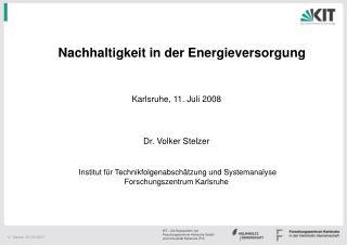 Nachhaltigkeit in der Energieversorgung Karlsruhe, 11. Juli 2008 Dr. Volker Stelzer