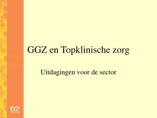 GGZ en Topklinische zorg
