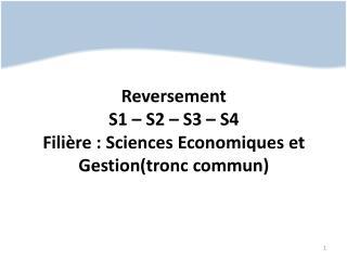 Reversement S1 – S2 – S3 – S4    Filière : Sciences Economiques et Gestion(tronc commun)
