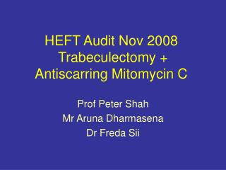 HEFT Audit Nov 2008   Trabeculectomy + Antiscarring Mitomycin C