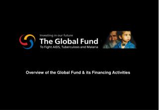Overview of the Global Fund & its Financing Activities