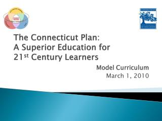 The Connecticut Plan:  A Superior Education for  21st Century Learners
