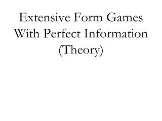Extensive Form Games With Perfect Information (Theory)