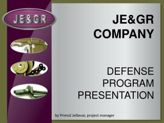 JE&GR COMPANY DEFENSE PROGRAM PRESENTATION