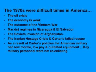 The 1970s were difficult times in America� The  oil  crisis The economy is weak