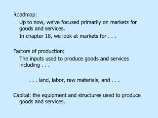 Roadmap: 	Up to now, we've focused primarily on markets for goods and services.